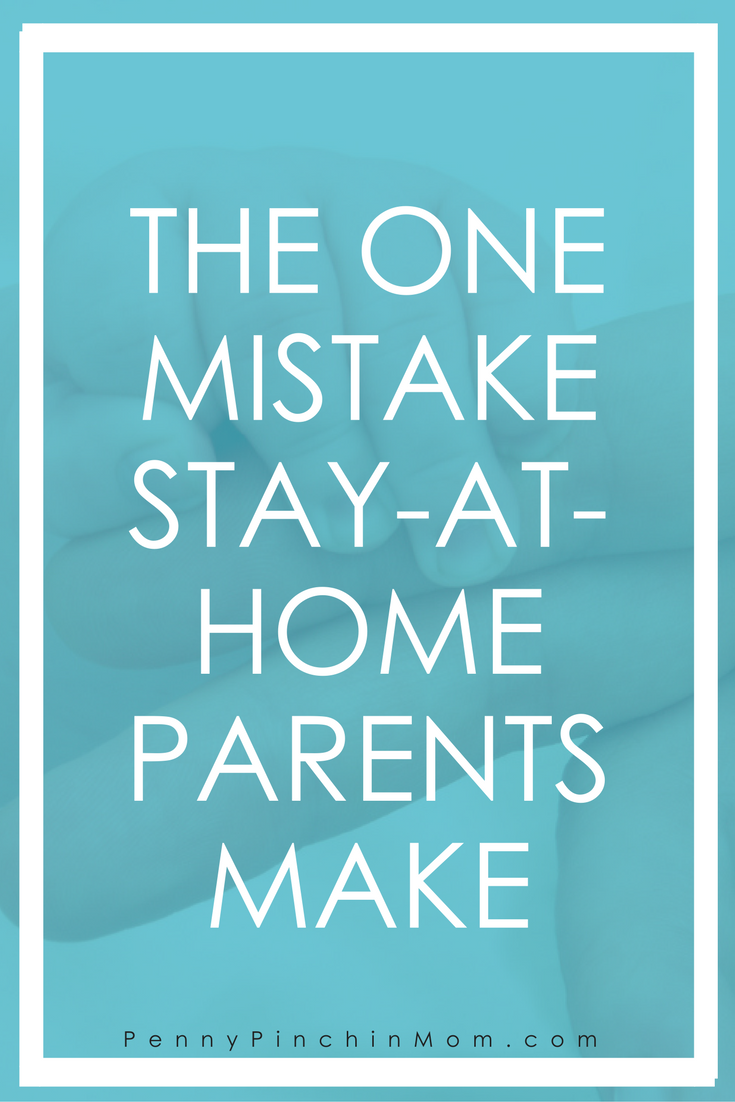 Are you a stay at home parent who is making this mistake?